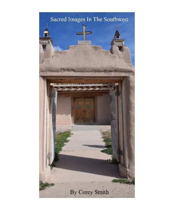 View Sacred Images In The Southwest by Corey Smith