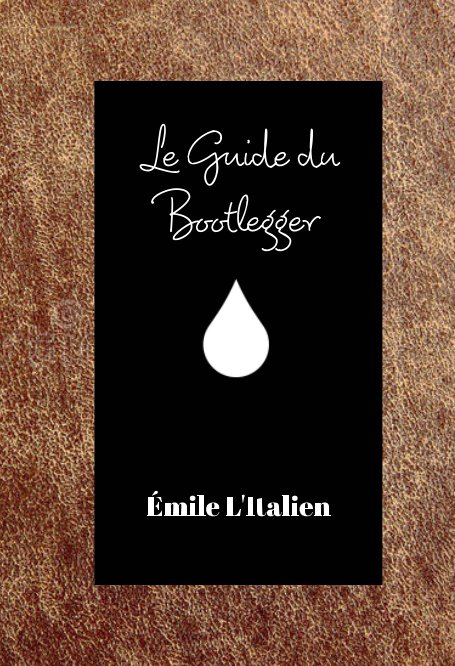 Le guide du Bootlegger nach Émile L'Italien anzeigen
