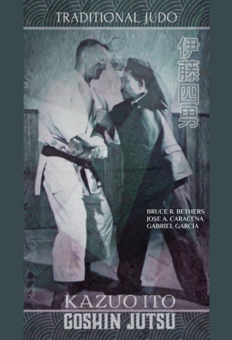 Ver Kazuo Ito Goshin Jutsu - Traditional Judo (English) por BRUCE R BETHERS,JOSE CARACENA