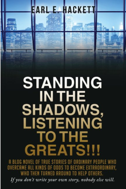 View Standing in the Shadows, Listening to the Greats!!! by Earl E. Hackett