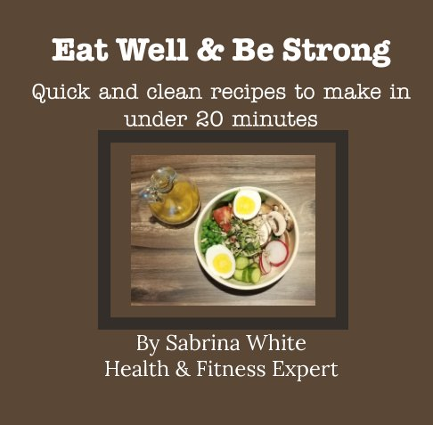 View Eat Well and Be Strong by Sabrina White