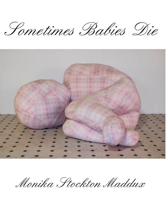 Ver Sometimes Babies Die por Monika Stockton Maddux