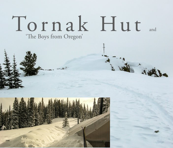 """View Tornak Hut and the 'Boys from Oregon"""" by Robin H. Locke"""