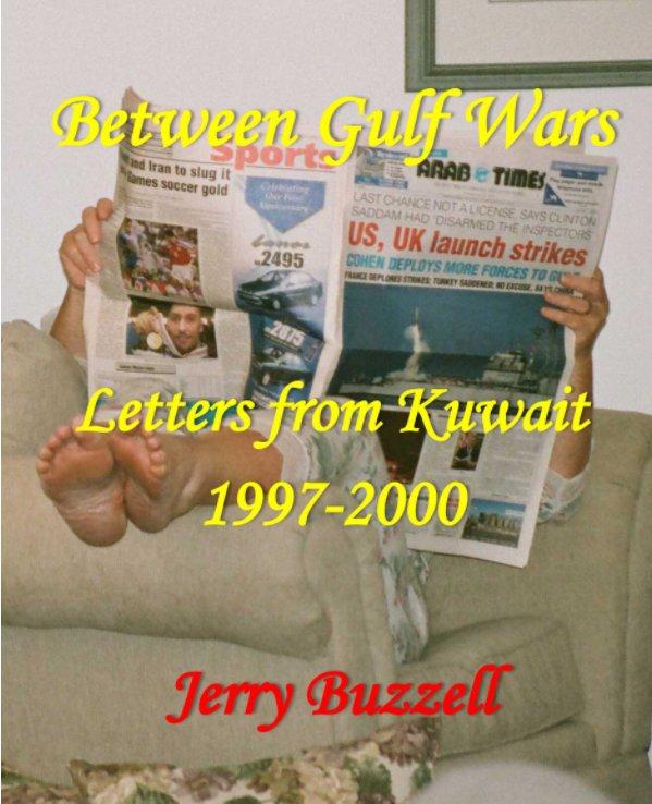Bekijk Between Gulf Wars. Letters from Kuwait, 1997-2000 op Jerry Buzzell