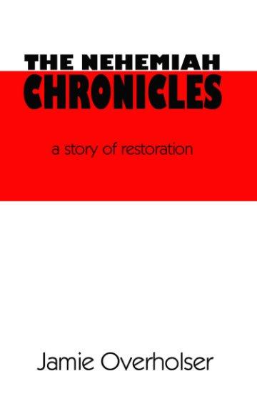 The Nehemiah Chronicles nach Jamie Overholser anzeigen