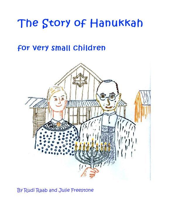 View The Story of Hanukkah by Rudi Raab and Julie Freestone
