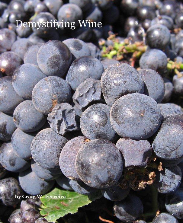 View Demystifying Wine by Craig W. Ferreira