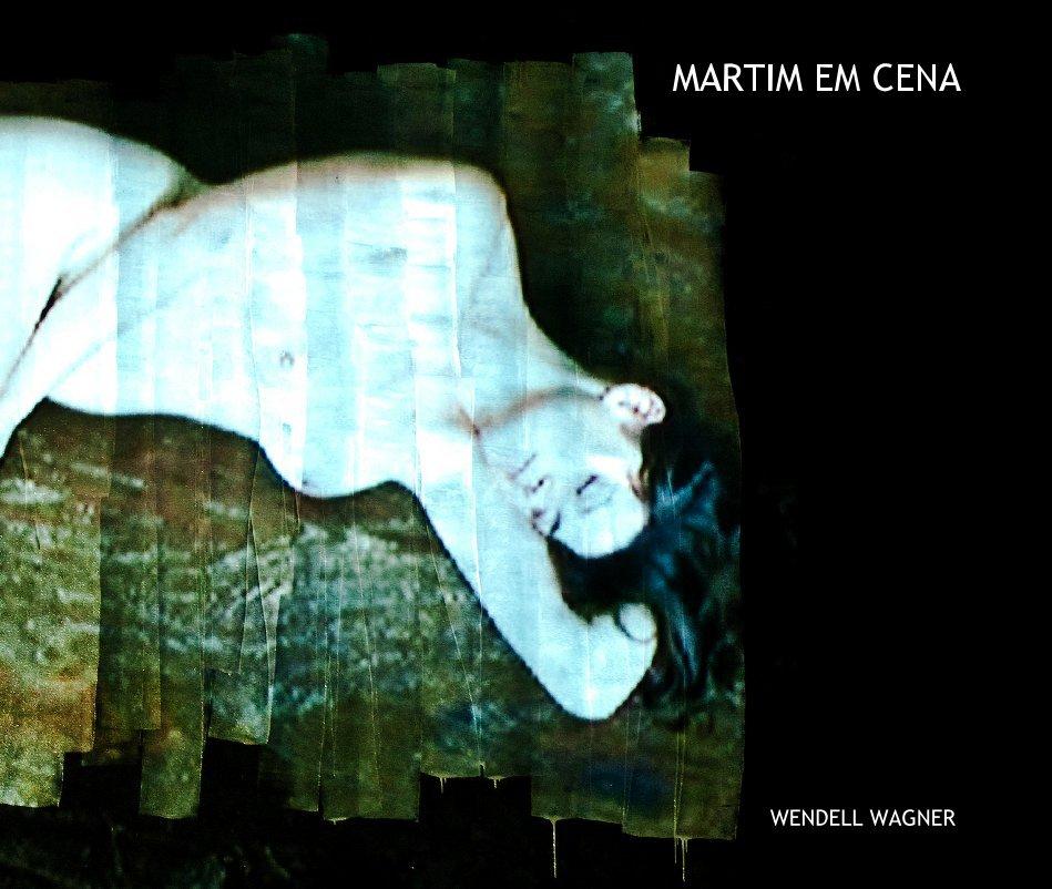 View MARTIM EM CENA by WENDELL WAGNER