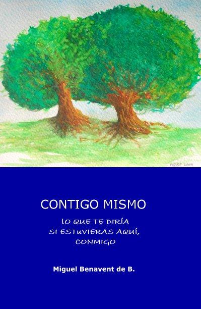 View CONTIGO MISMO 2008 Tomo I by Miguel Benavent de B.