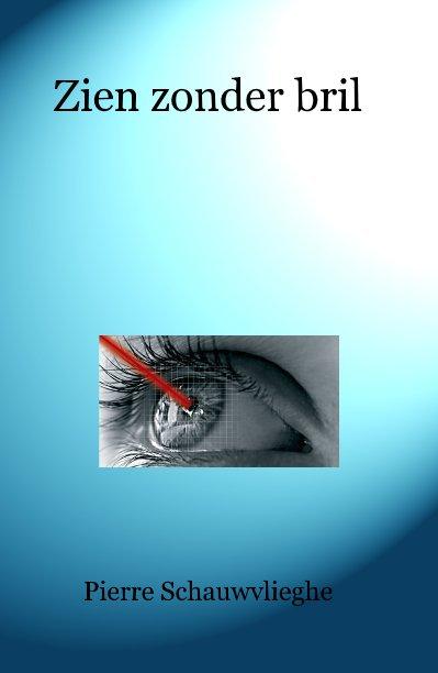 View Zien zonder bril by Pierre Schauwvlieghe