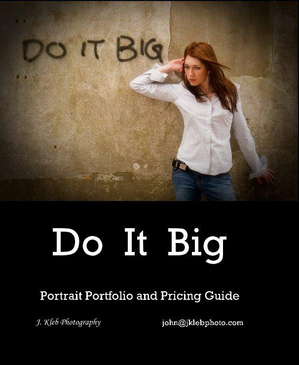 View Do It Big by John Kleb
