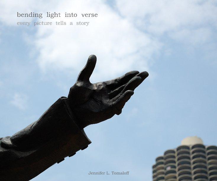 View Bending Light into Verse by Jennifer L. Tomaloff