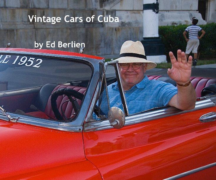 View Vintage Cars of Cuba by Ed Berlien