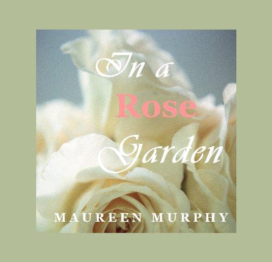 View In a Rose Garden by M A U R E E N M U R P H Y