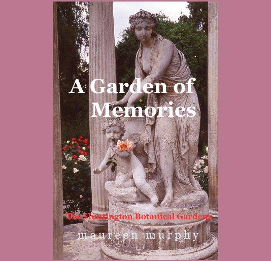 View A Garden of Memories by m a u r e e n m u r p h y