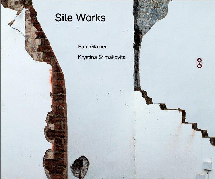 View Site Works by Paul Glazier Krystina Stimakovits