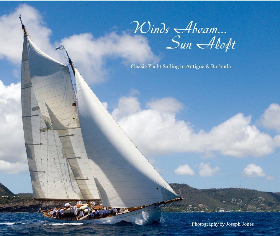 View Winds Abeam... Sun Aloft Classic Yacht Sailing in Antigua & Barbuda by Joseph Jones Photography
