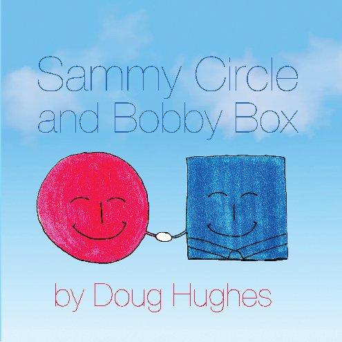 View Sammy Circle and Bobby Box by Doug Hughes