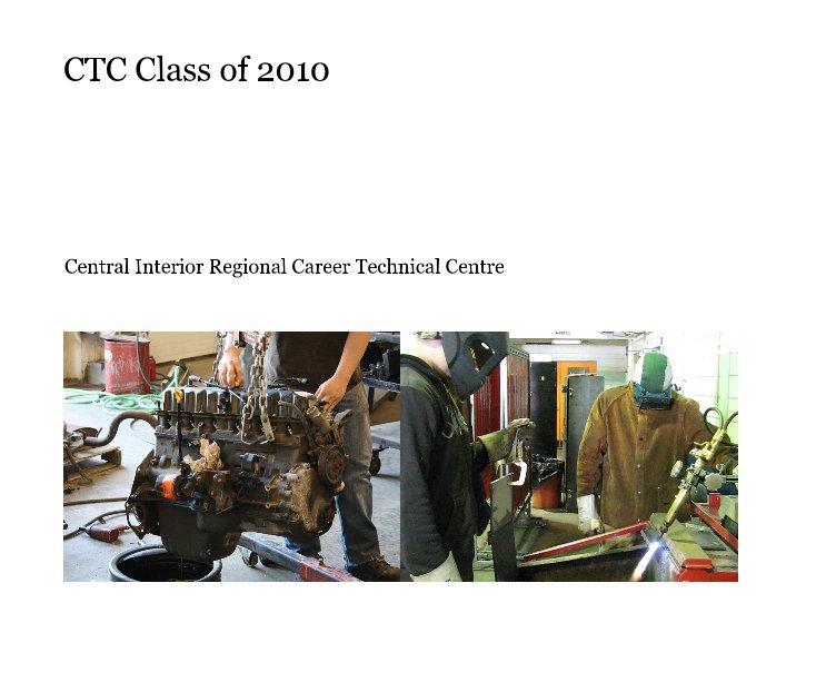 Ver CTC Class of 2010 por Central Interior Regional Career Technical Centre