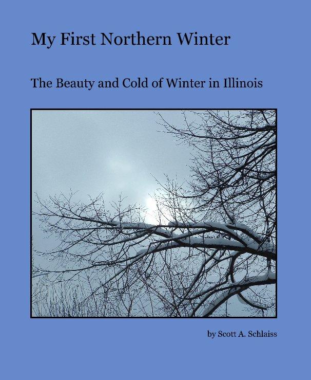 View My First Northern Winter by Scott A. Schlaiss