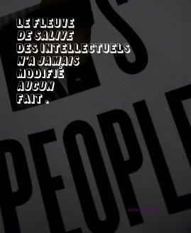 LE FLEUVE DE SALIVE DES INTELLECTUELS N'A JAMAIS MODIFI� AUCUN FAIT . - Livres d'art et de photographie livre photo