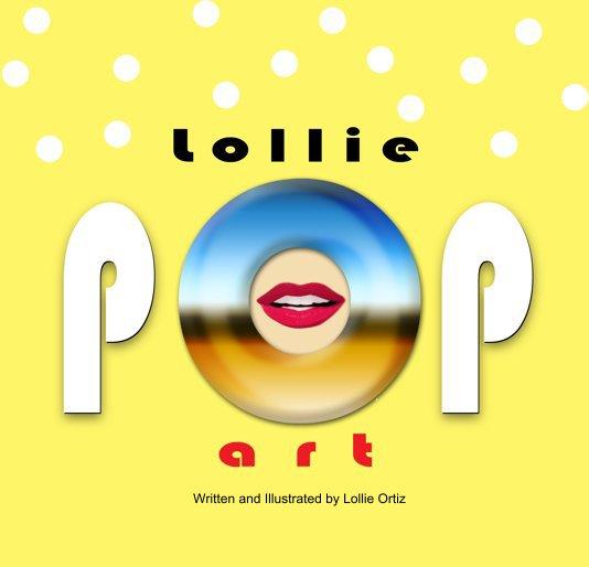 View Lollie POP Art by Lollie Ortiz