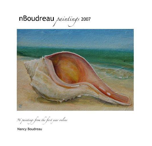 View nBoudreau paintings 2007 by Nancy Boudreau