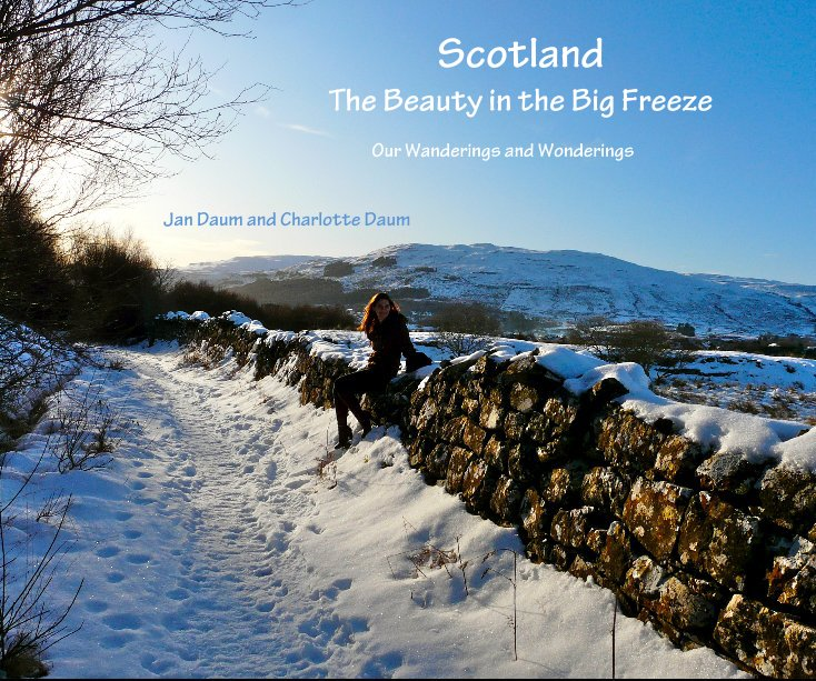 View Scotland The Beauty in the Big Freeze by Jan Daum and Charlotte Daum