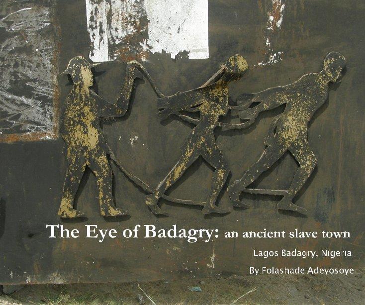 View The Eye of Badagry: an ancient slave town by Folashade Adeyosoye