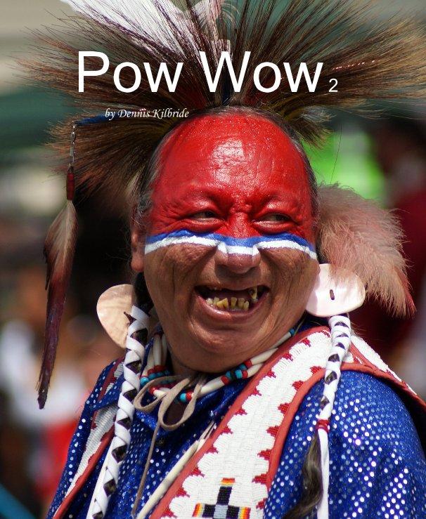 View Pow Wow 2 by Dennis Kilbride