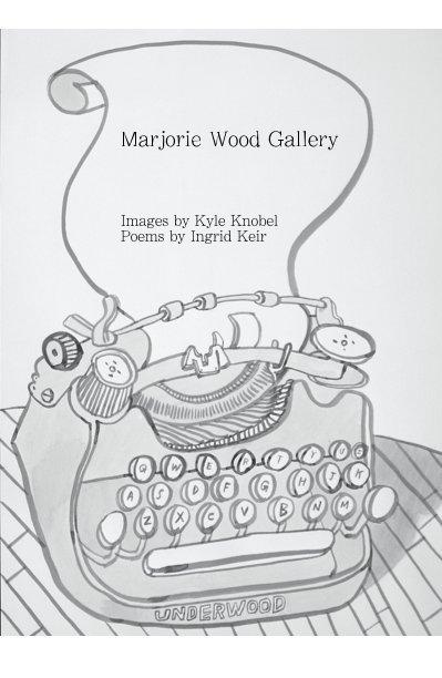 View Marjorie Wood Gallery by Ingrid Keir and Kyle Knobel