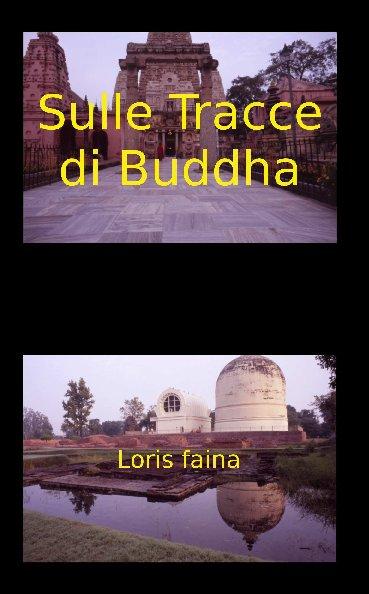 View Sulle Tracce di Buddha by Loris Faina
