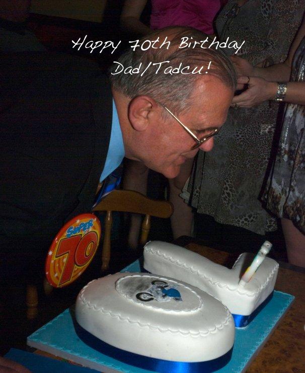 Happy 70th Birthday Dad Tadcu