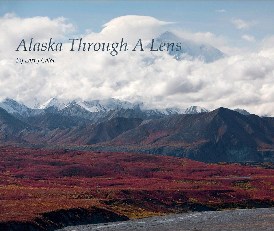 View Alaska Through A Lens by Larry Calof