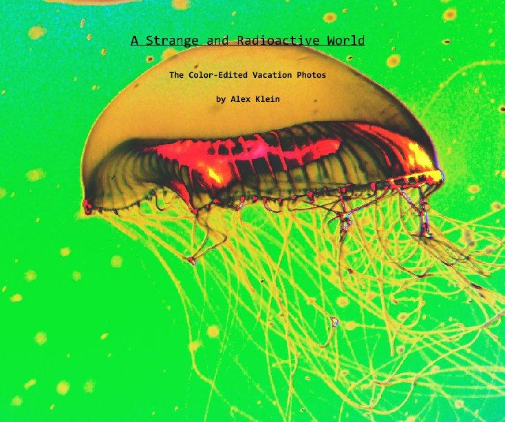 Ver A Strange and Radioactive World por Alex Klein