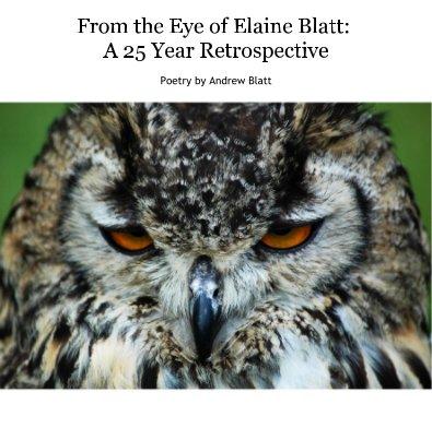 From the Eye of Elaine Blatt: A 25 Year Retrospective Poetry by Andrew Blatt - Arts & Photography Books photo book