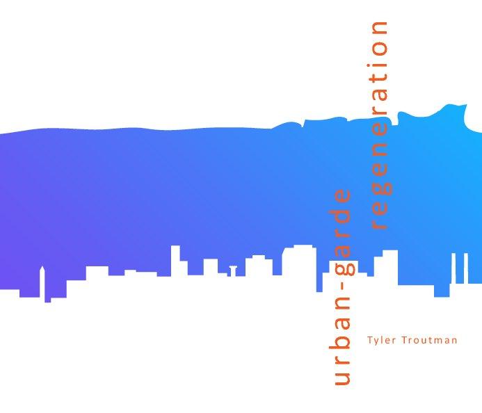 Ver Urban-Garde Regeneration por Tyler Troutman