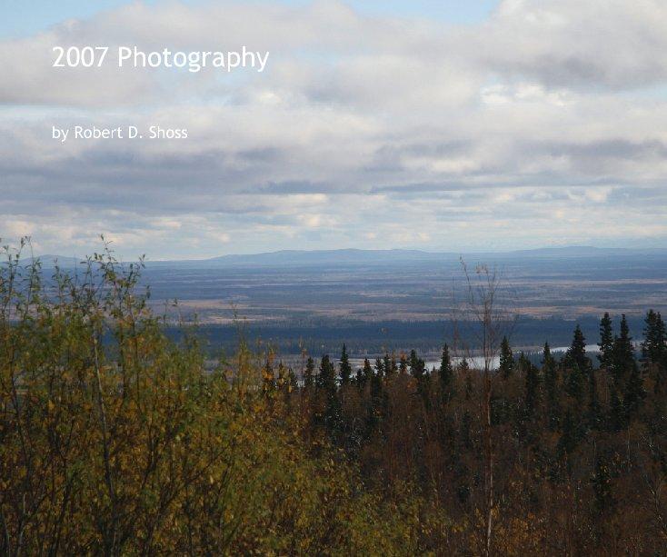 View 2007 Photography by Robert D. Shoss