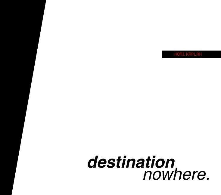 View destination nowhere. by Nomi Kaplan