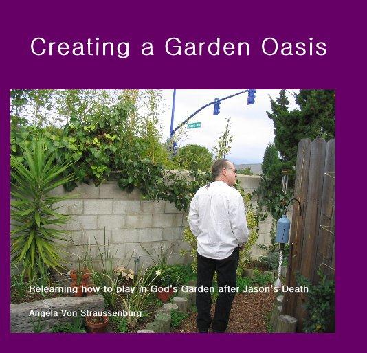 View Creating a Garden Oasis by Angela Von Straussenburg