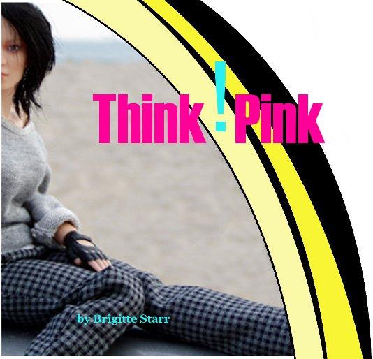 Ver Think!Pink por Brigitte Starr