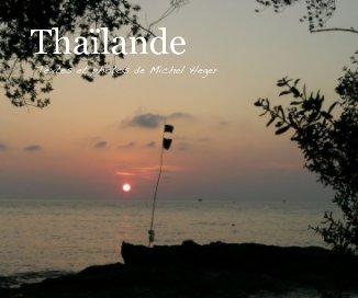 Thaïlande Textes et photos de Michel Heger - Voyages livre photo