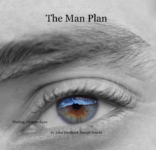 View The Man Plan by John Frederick Joseph Feucht