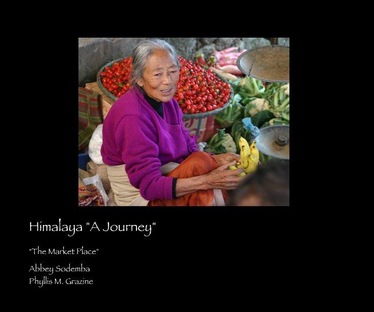 "View Himalaya ""A Journey"" by Abbey Sodemba & Phyllis M. Grazine"