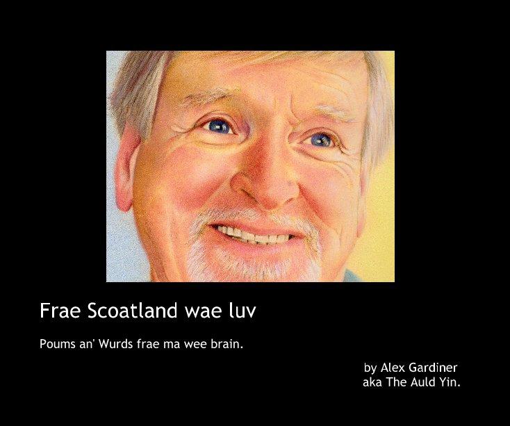 View Frae Scoatland wae luv by Alex Gardiner aka The Auld Yin.