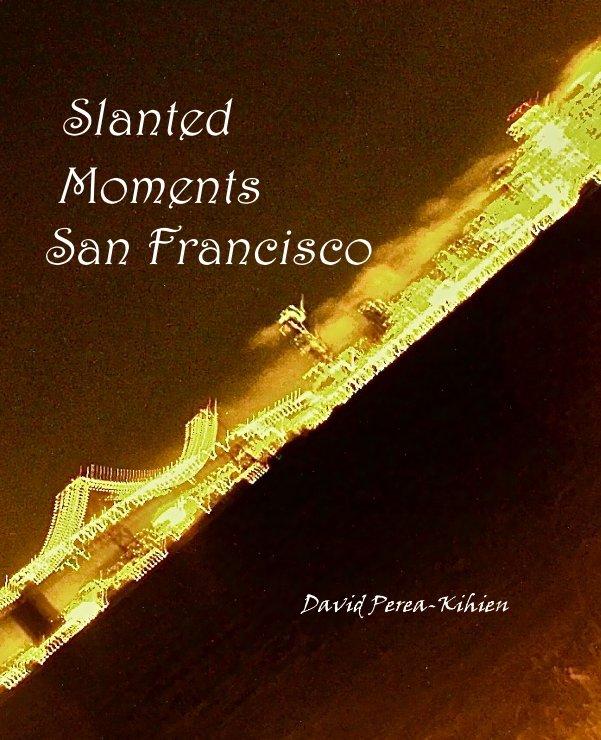 View Slanted Moments San Francisco by David Perea kihien