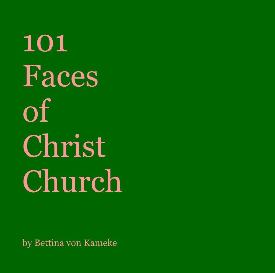 View 101 Faces of Christ Church by Bettina von Kameke
