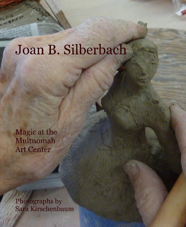 View Joan B. Silberbach by Photographs by Sara Kirschenbaum