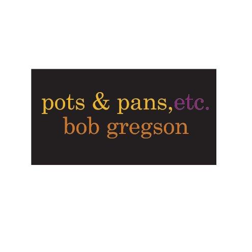 View pots & pans, etc. by bob gregson