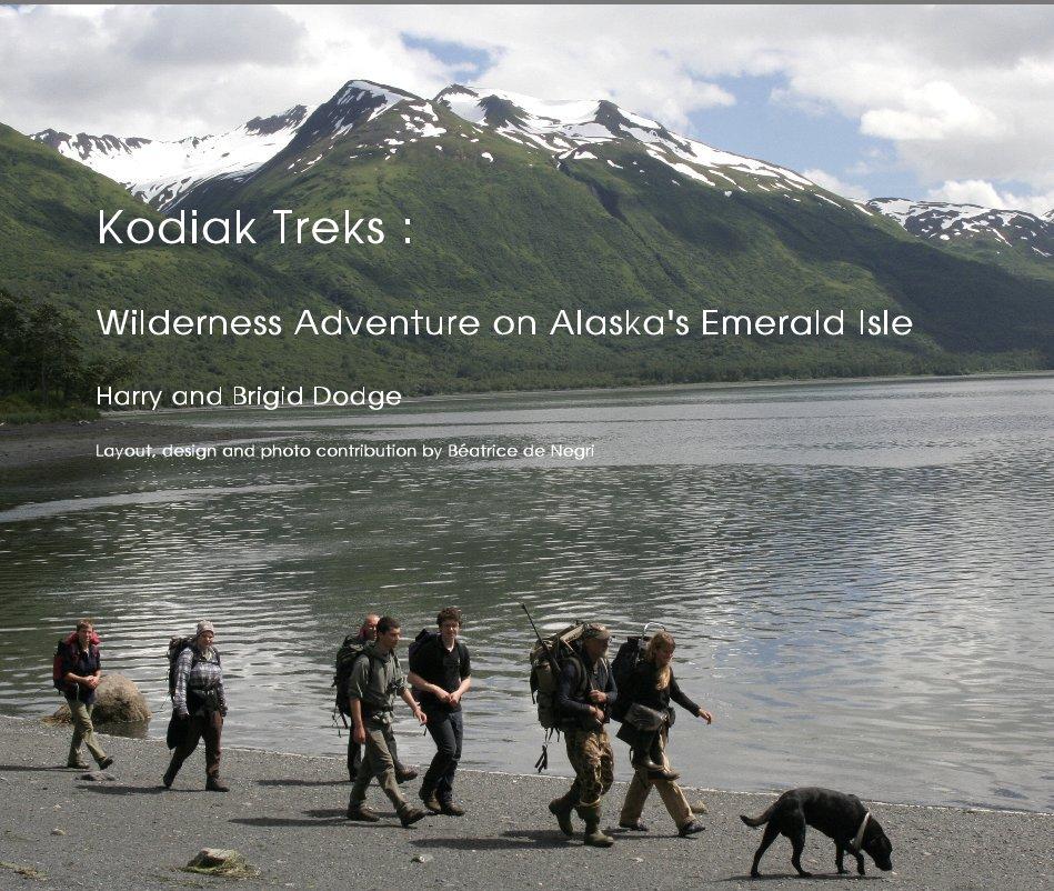 View Kodiak Treks : Wilderness Adventure on Alaska's Emerald Isle Harry and Brigid Dodge Layout, design and photo contribution by Béatrice de Negri by Béatrice de Negri